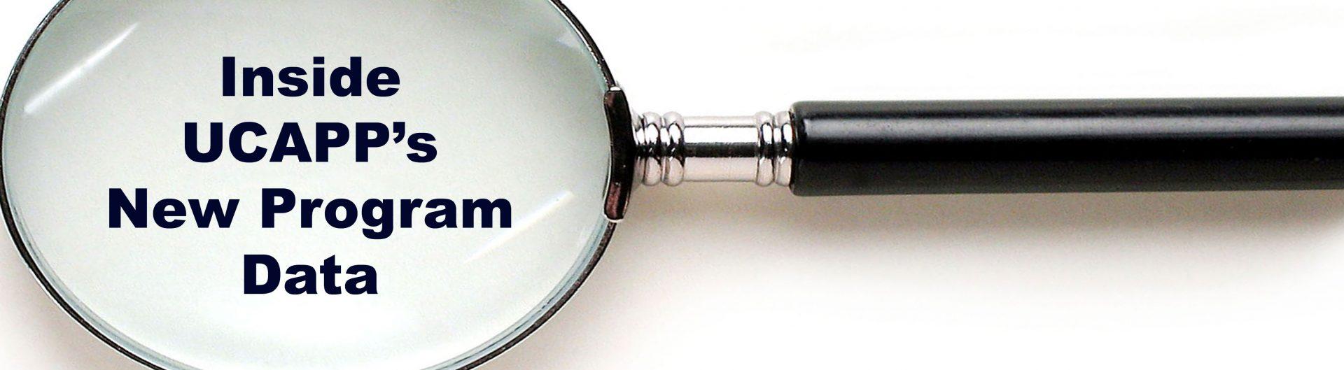 "Magnifying glass overlooking ""Inside UCAPP's new program data"""