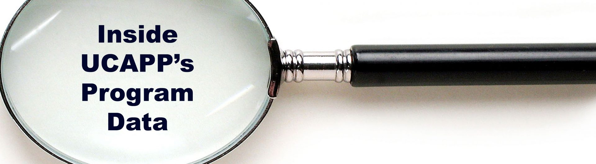 magnifying glass with text: Inside UCAPP's program data
